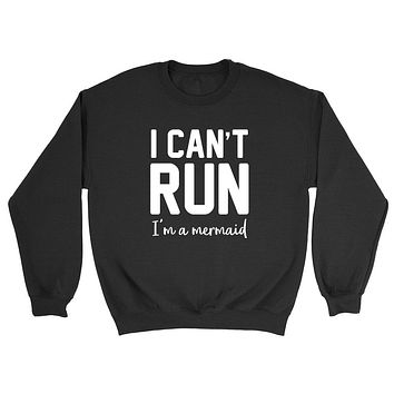 I can't run I'm a mermaid, funny saying, mermaid day, funny quote Crewneck Sweatshirt