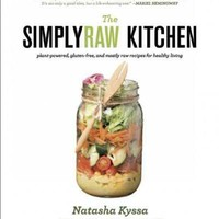 The Simplyraw Kitchen: Plant-Powered, Gluten-Free, and Mostly Raw Recipes for Healthy Living