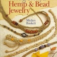 Making Beautiful Hemp & Bead Jewelry: How to Hand-Tie Necklaces, Bracelets, Earrings, Keyrings, Watches & Eyeglass Holders With Hemp