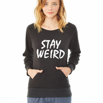 stay weird_ ladies sweatshirt