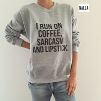 I run on coffee, sarcasm and lipstick gray sweatshirt crewneck fashion