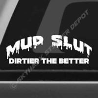 Mud Slut Dirtier Better Bumper Sticker Vinyl Decal Truck SUV 4X4 Off Road AWD