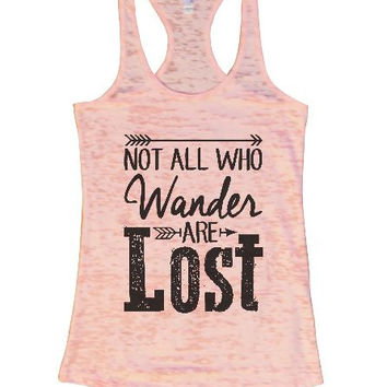 Not All Who Wander Are Lost Burnout Tank Top By BurnoutTankTops.com - 1302
