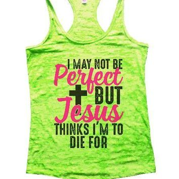 I May Not Be Perfect But Jesus Thinks I'm To Die For Burnout Tank Top By Funny Threadz