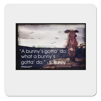 "A Bunny's Gotta Do - Easter Bunny 4x4"" Square Sticker by TooLoud"