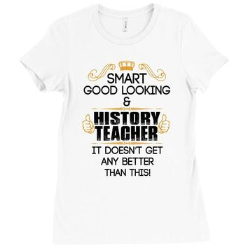 Smart Good Looking History Teacher Doesnt Get Better Than Ladies Fitted T-Shirt
