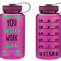You Better Work Custom 32 oz Water Bottle - Daily Motivation  - Funny - Cute  - Workout - Motivation - Fitness - Exercise - Water Tracker -