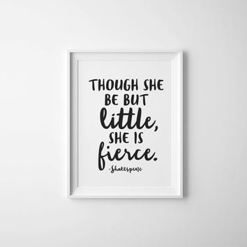 Though she be but little, she is fierce.  Shakespeare Quote, Printable Childrens art, Little girl Nursery, Childrens Quote