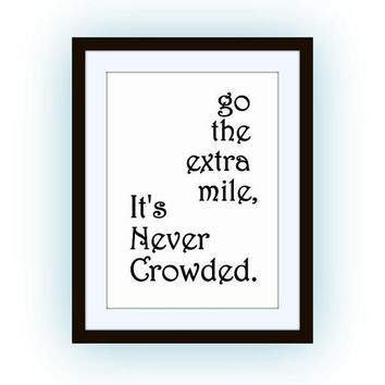 Go the extra mile, It's never crowded Printable Wall Art quote baby kid nursery home decor children room decal positive life poster for him