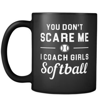 You don't scare me I coach girls softball mug