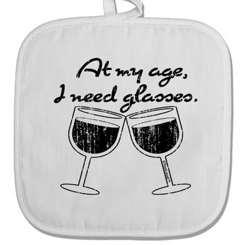 At My Age I Need Glasses - Wine Distressed White Fabric Pot Holder Hot Pad by TooLoud