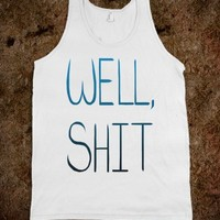 Well...Shit.-Unisex White Tank