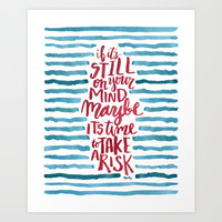 Take A Risk Art Print by Misty Diller Of Misty Michelle Design