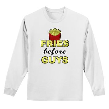 Fries Before Guys Adult Long Sleeve Shirt by TooLoud