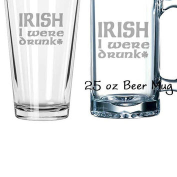 Irish I were Drunk St. Patrick's Day Pint Glass, Beer Mug, Pub Glass