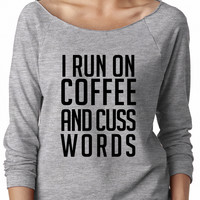 I Run On Coffee and Cuss Words, comfy, slouchy, off shoulder, sweater, sweatshirt