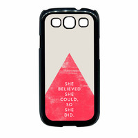 SHE BELIEVED SHE COULD SO SHE DID Samsung Galaxy S3 Case