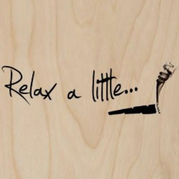 'Relax a Little..' w/ Marijuana Weed Pot Joint Smoking - Plywood Wood Print Poster Wall Art