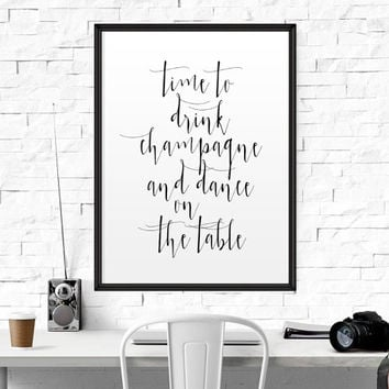 """Quote Print """"Time to drink champagne and dance on the table"""" Printable art wall decor inspirational quotes party decor poster Dance Quote"""