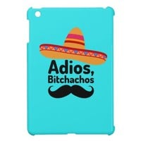Adios Bitchachos iPad Mini Case from Zazzle.com