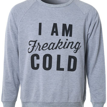 Sweatshirt Top I Am Freaking Cold Printed Sleeves
