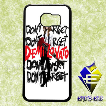 Demi LovatoDon t Forget case For Samsung Galaxy S3/S4/S5/S6 Regular/S6 Edge and Samsung Note 3/Note 4 case