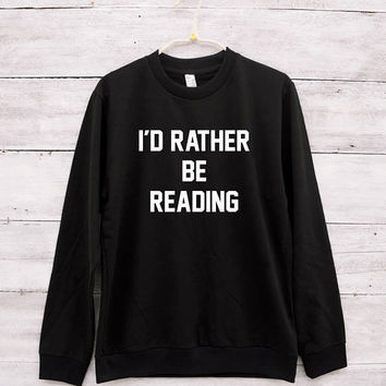 I'd rather be reading shirt slogan funny gifts student shirt hipster tshirt graduation party college shirt graduation gift for best friend