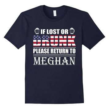 If Lost Or Drunk Please Return To Meghan T-Shirt- July 4th