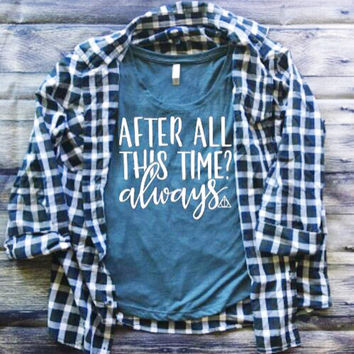 After All This Time? Always Women's Shirt