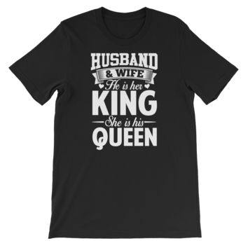 Husband And Wife He Is Her King She Is His Queen - Short-Sleeve Unisex T-Shirt