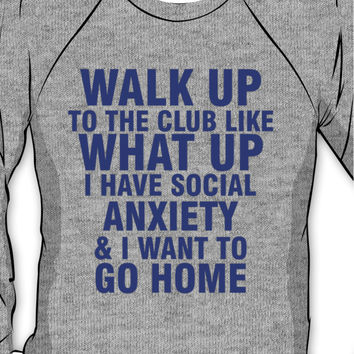 walk up to the club like what up i have social anxiety and i want to g