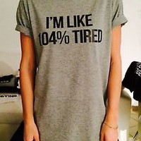 i'm like 104% tired tshirt funny cute gifts hipster swag lazy grunge tumblr blog