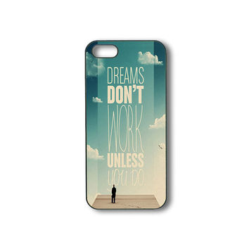 Dreams Don't Work, iPhone 4 case, iphone 5 case, ipod 5, ipod 4, samsung galaxy S3, samsung galaxy S4,  samsung galaxy note 2, phone case