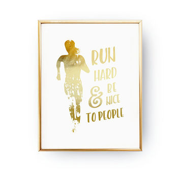 Run Hard & Be Nice To People, Runner Gift, Real Gold Foil, Home Decor, Work Hard, Inspire Print, Running Print, Typography Print, Sport Art