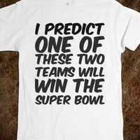 I PREDICT ONE OF THESE TWO TEAMS WILL WIN THE SUPER BOWL