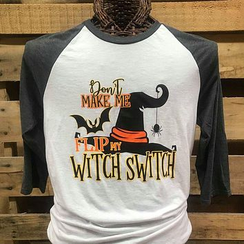 Southern Chics Don't Make Me Flip My Witch Switch Halloween Raglan Canvas Long Sleeve T Shirt
