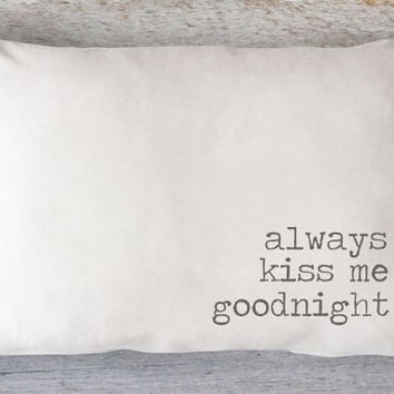 Always Kiss Me Goodnight Lumbar Pillow Cover - Farmhouse Pillows, Bed Pillow, Nursery Pillow, Wedding Gift, 12 x 16, 12 x 18, 12 x 20