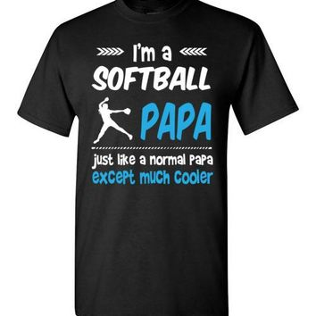 I'm A Softball Papa Just Like A Normal Papa Except Much Cooler T-shirt