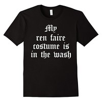 My Ren Faire Costume Is In The Wash Funny Funny Tee