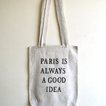 Canvas Tote Bag - Gray Linen Tote Bag - Paris is always a good idea Quote- Eco Friendly Tote - Gift - Fashion Tote nO 9.