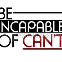Be Incapable Of Can't, Inspiring Wall Decor, Motivational Photo Print, Inspirational Quote Art Print, Bedroom Wall Decor, Quote For Life