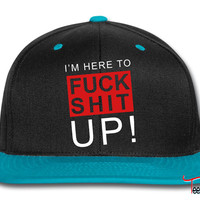 I'm here to fuck shit up! Snapback