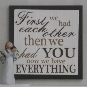 First We Had Each Other Then We Had You Now We Have Everything - Wooden Plaque / Sign - Chocolate Brown - Nursery Kids Childrens Room Decor