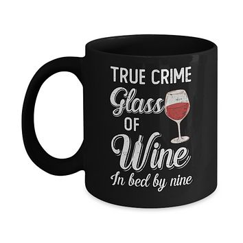 True Crime Glass Of Wine In Bed By Nine Funny Wine For Party Mug