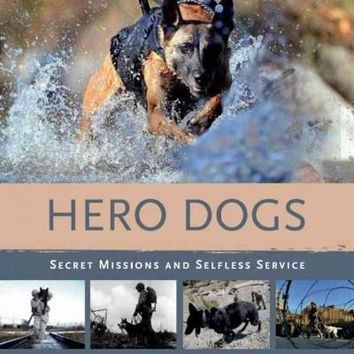 Hero Dogs: Secret Missions and Selfless Service: Hero Dogs