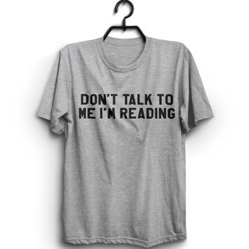Don't talk to me i'm reading Tshirt tees geek book books fall funny humor gifts present womens mens