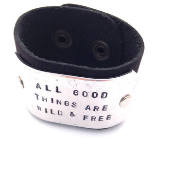 All Good Things Are Wild & Free - Quote Bracelet - Personalized - Customizable - Leather Cuff Be Free
