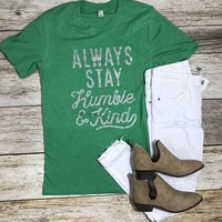 Always Stay Humble and Kind Tee- Heather Green