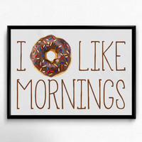 Instant Download 8x10 I Donut Like Mornings Art Print Quote Home Office Bakery Decor Decoration