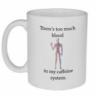There's Too Much Blood in My Caffeine System Coffee or Tea Mug